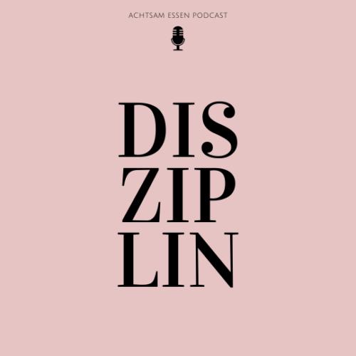 Disziplin Achtsam Essen Podcast